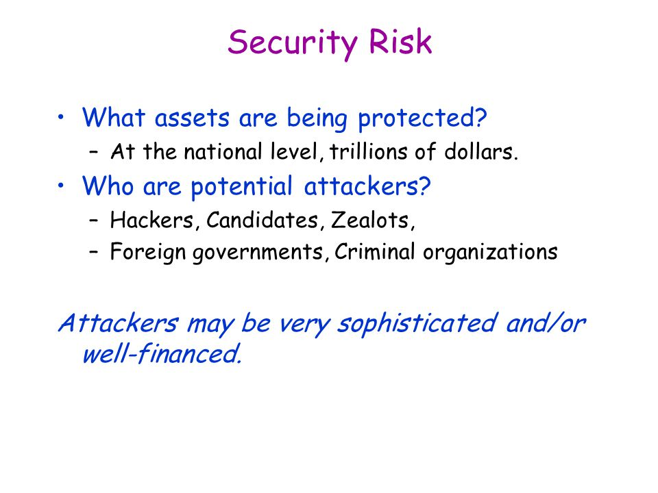 Security Risk What assets are being protected.–At the national level, trillions of dollars.