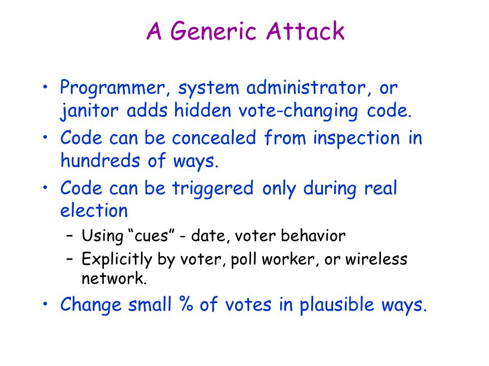 A Generic Attack Programmer, system administrator, or janitor adds hidden vote-changing code.