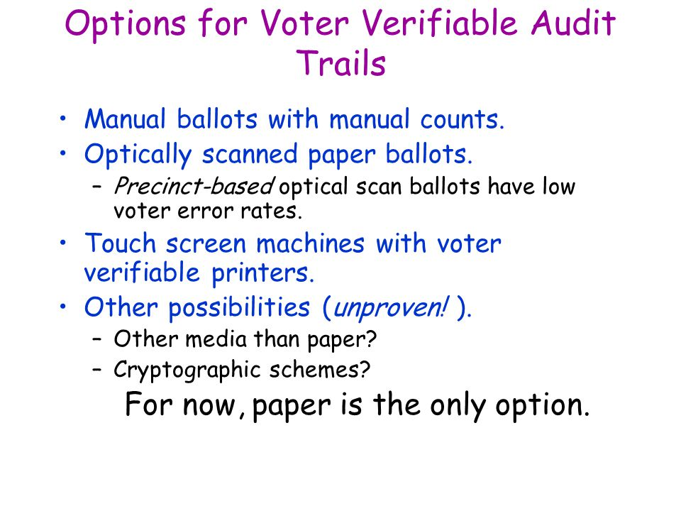 Options for Voter Verifiable Audit Trails Manual ballots with manual counts.