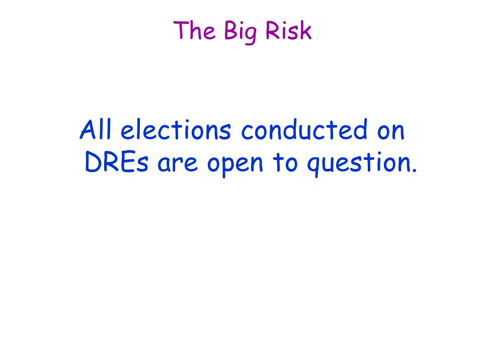 The Big Risk All elections conducted on DREs are open to question.