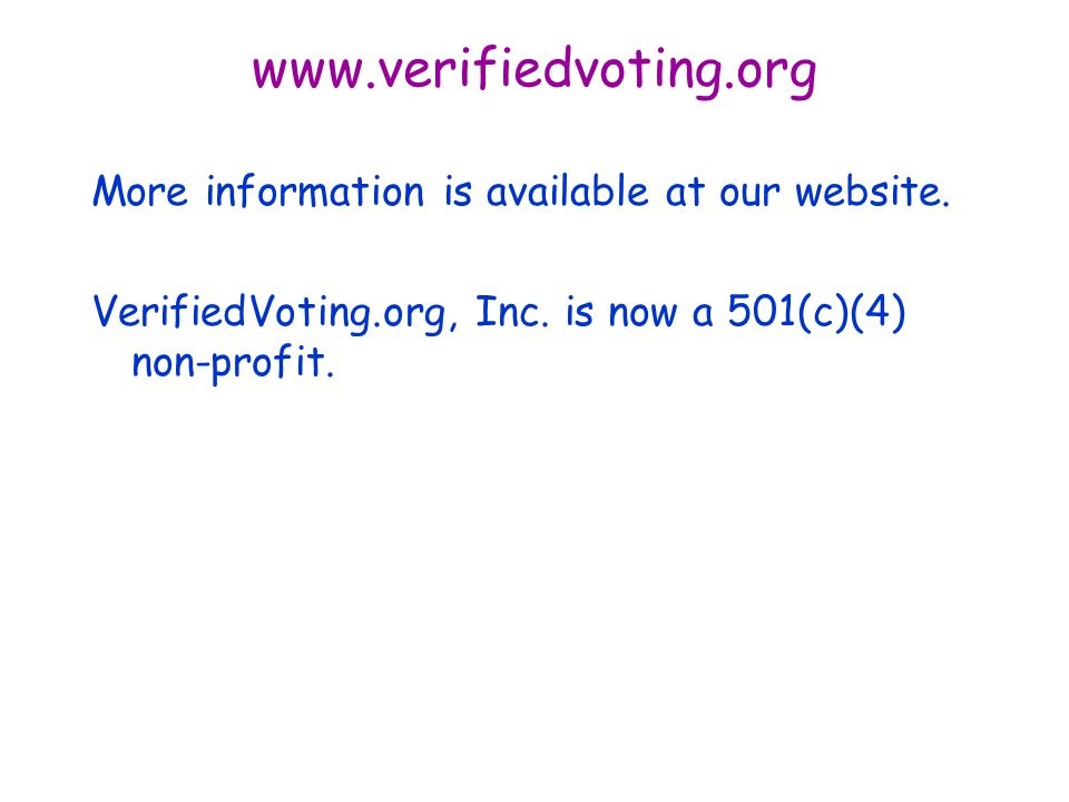 www.verifiedvoting.org More information is available at our website.