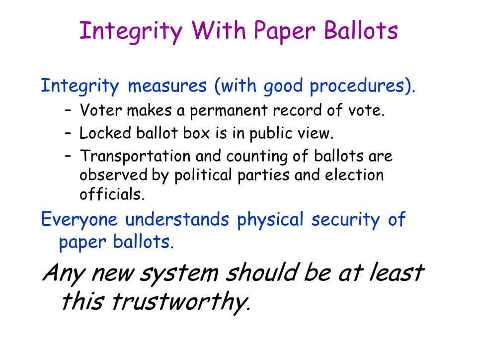 Integrity With Paper Ballots Integrity measures (with good procedures).