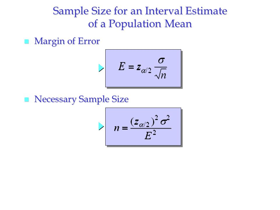 Sample Size for an Interval Estimate of a Population Mean n Margin of Error n Necessary Sample Size