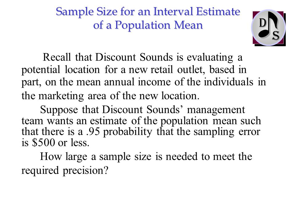 Recall that Discount Sounds is evaluating a potential location for a new retail outlet, based in part, on the mean annual income of the individuals in