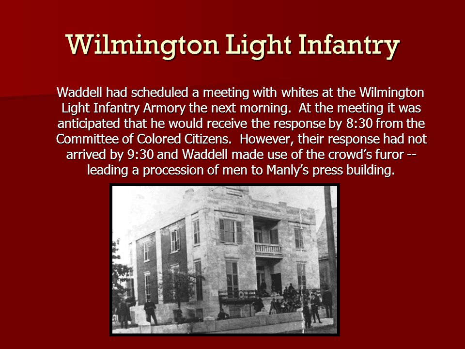 Wilmington Light Infantry Waddell had scheduled a meeting with whites at the Wilmington Light Infantry Armory the next morning.