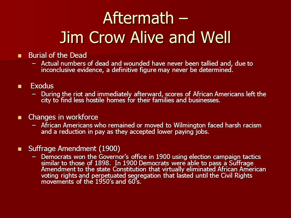 Aftermath – Jim Crow Alive and Well Burial of the Dead Burial of the Dead –Actual numbers of dead and wounded have never been tallied and, due to inconclusive evidence, a definitive figure may never be determined.