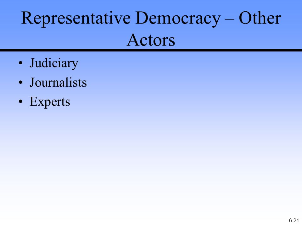 6-24 Representative Democracy – Other Actors Judiciary Journalists Experts