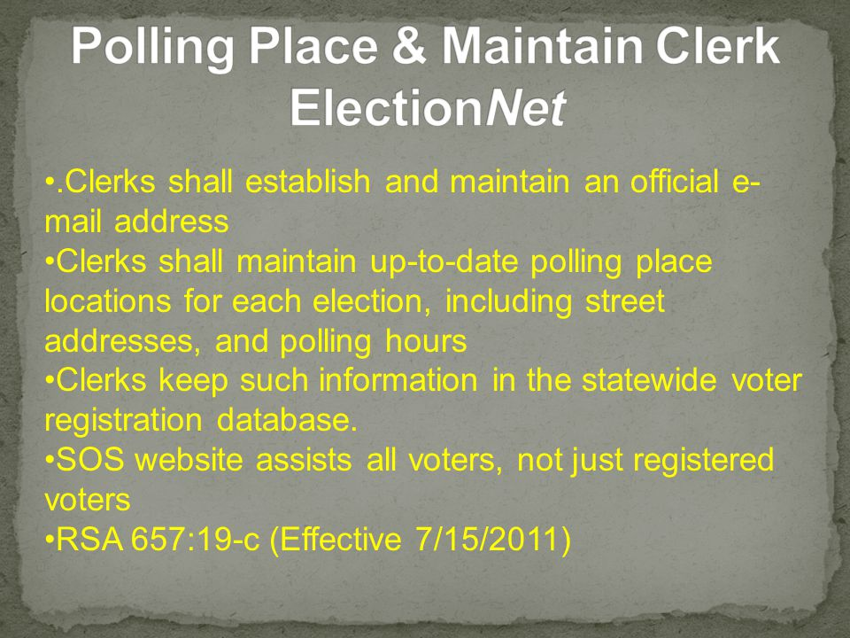 .Clerks shall establish and maintain an official e- mail address Clerks shall maintain up-to-date polling place locations for each election, including street addresses, and polling hours Clerks keep such information in the statewide voter registration database.