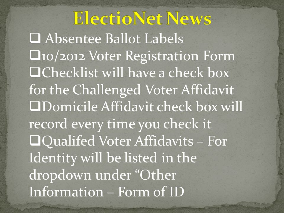  Absentee Ballot Labels  10/2012 Voter Registration Form  Checklist will have a check box for the Challenged Voter Affidavit  Domicile Affidavit check box will record every time you check it  Qualifed Voter Affidavits – For Identity will be listed in the dropdown under Other Information – Form of ID