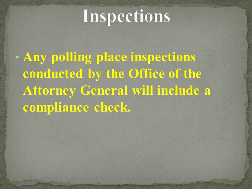 Any polling place inspections conducted by the Office of the Attorney General will include a compliance check.