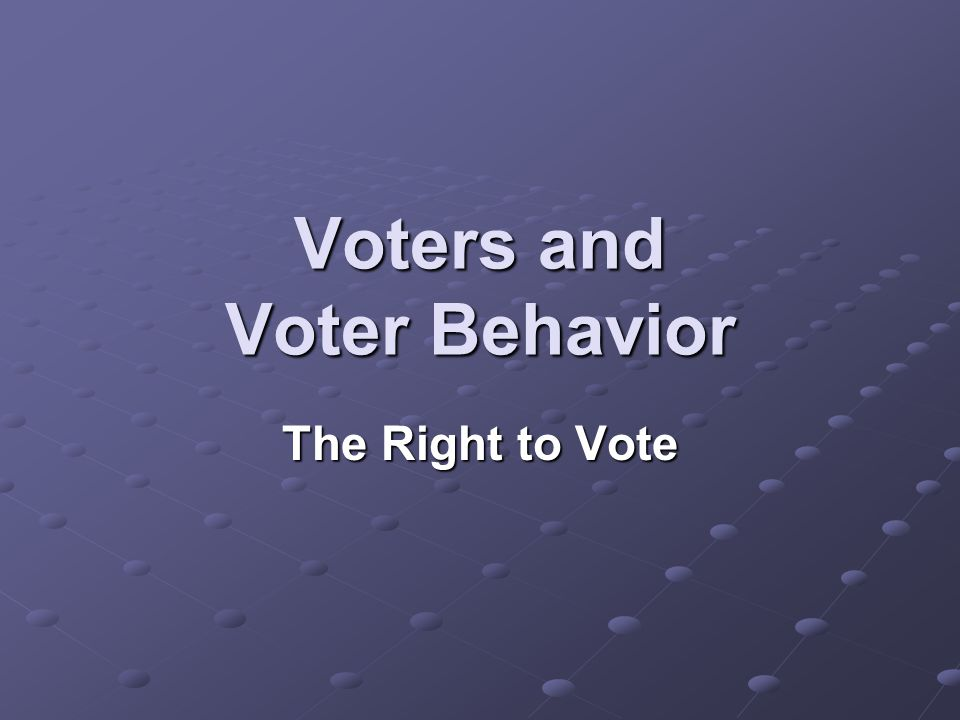 Voters and Voter Behavior The Right to Vote