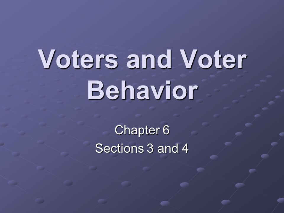 Voters and Voter Behavior Chapter 6 Sections 3 and 4