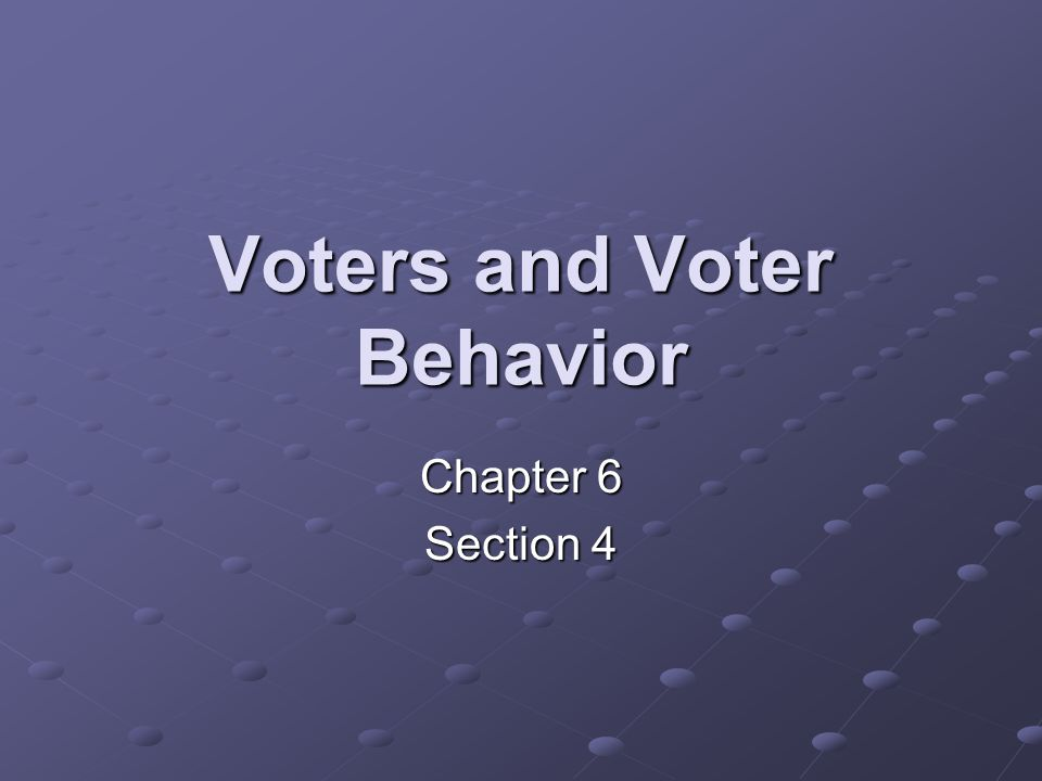 Voters and Voter Behavior Chapter 6 Section 4