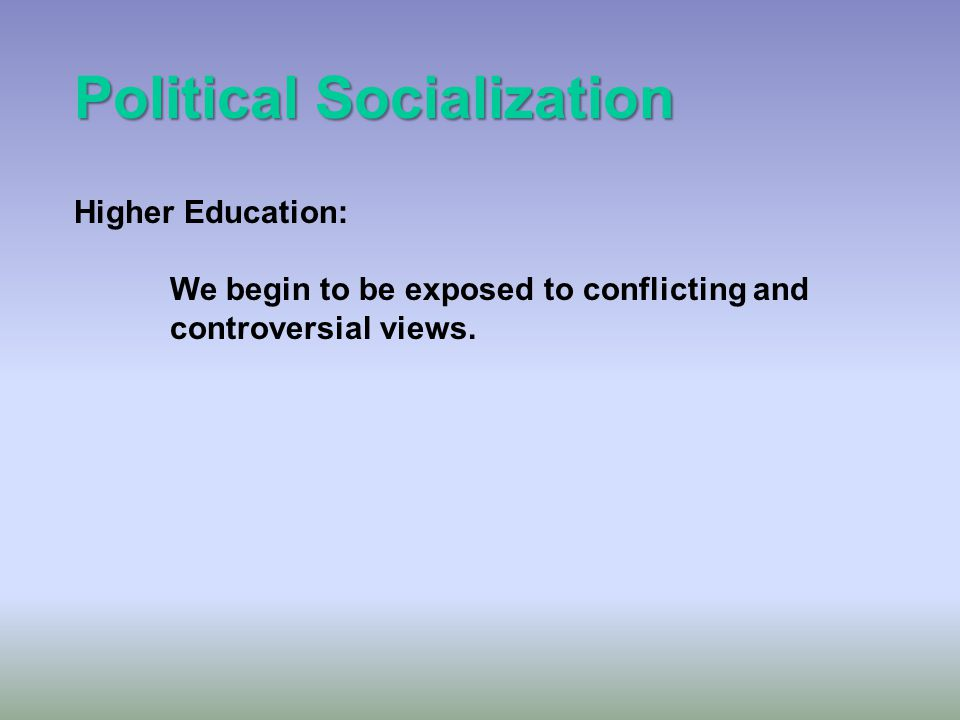 Political Socialization Grade School: Public schools are conservative in that their job is to conserve and reproduce the dominant values in society.