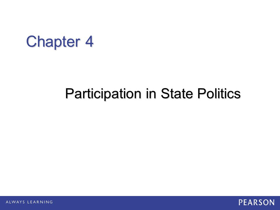 Chapter 4 Chapter 4 Participation in State Politics