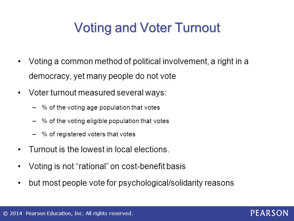 © 2014 Pearson Education, Inc. All rights reserved. Voting and Voter Turnout Voting a common method of political involvement, a right in a democracy,