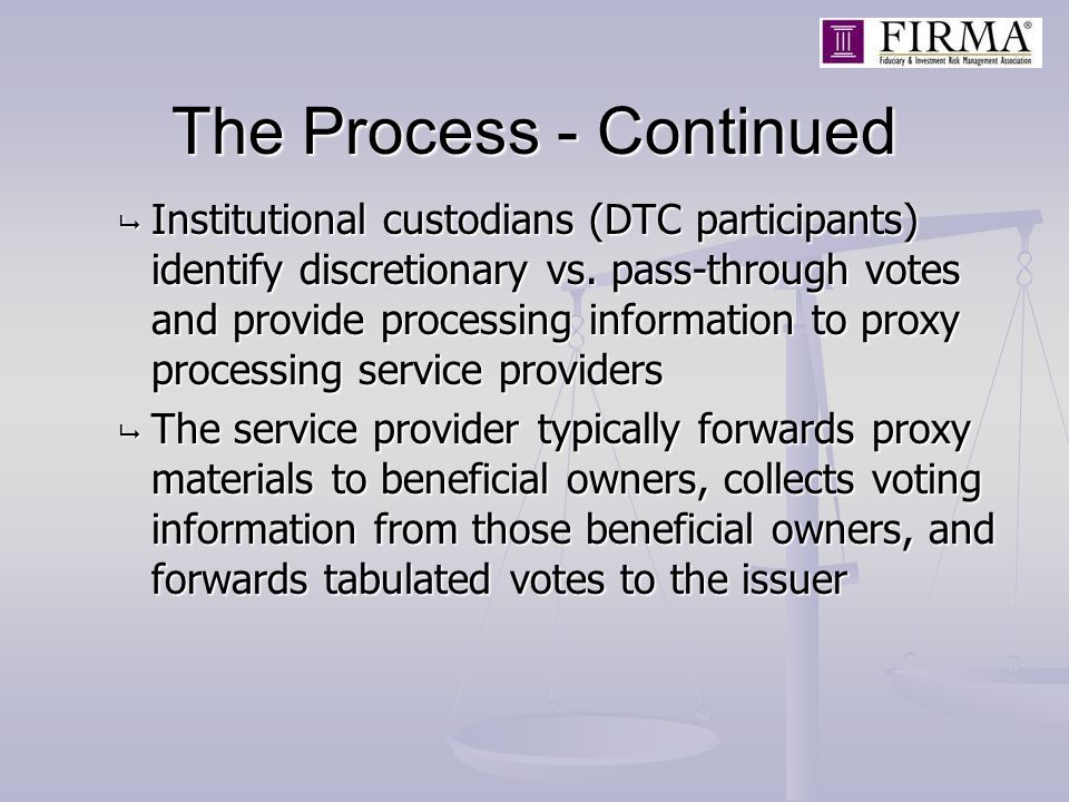 The Process - Continued  Institutional custodians (DTC participants) identify discretionary vs.