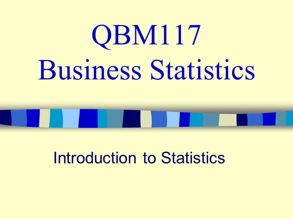 QBM117 Business Statistics Introduction to Statistics