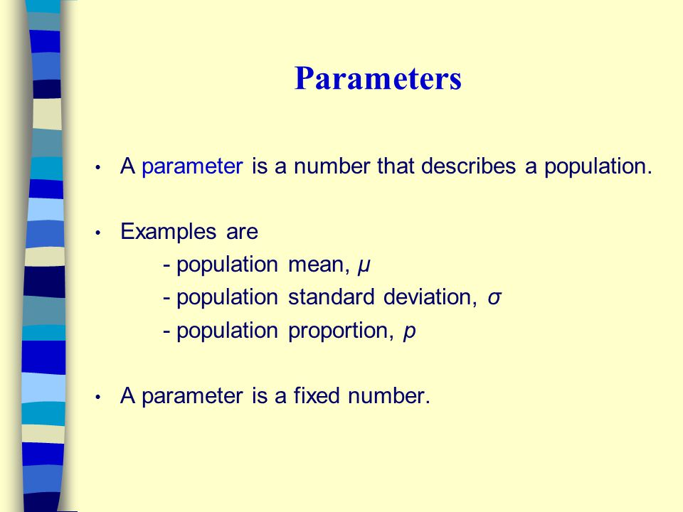 Parameters A parameter is a number that describes a population.