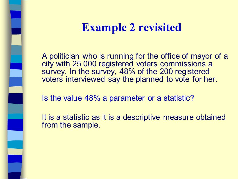 Example 2 revisited A politician who is running for the office of mayor of a city with 25 000 registered voters commissions a survey.