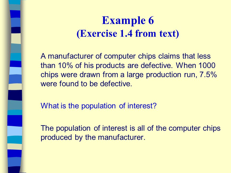 Example 6 (Exercise 1.4 from text) A manufacturer of computer chips claims that less than 10% of his products are defective.