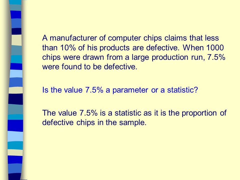 A manufacturer of computer chips claims that less than 10% of his products are defective.