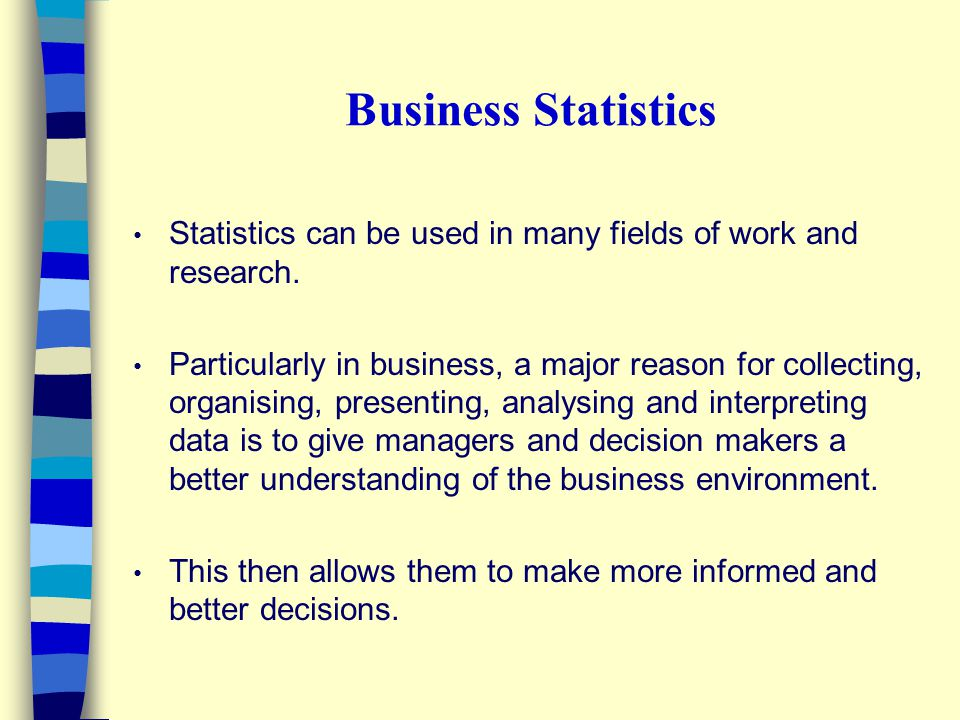 Business Statistics Statistics can be used in many fields of work and research.