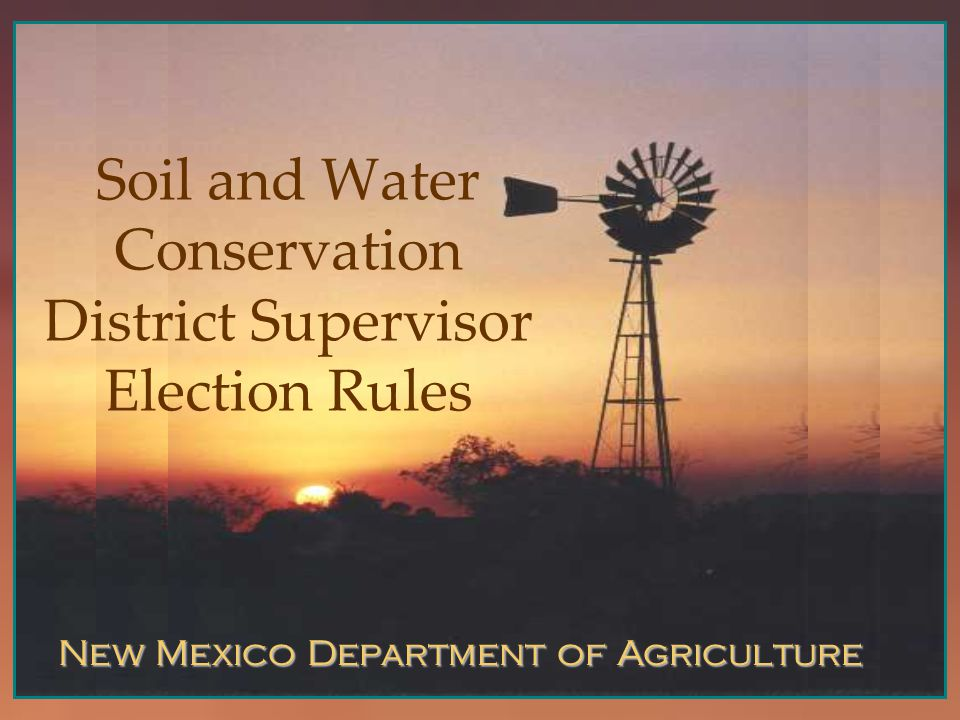 Agricultural Programs and Resources Division New Mexico Department of Agriculture Soil and Water Conservation District Supervisor Election Rules