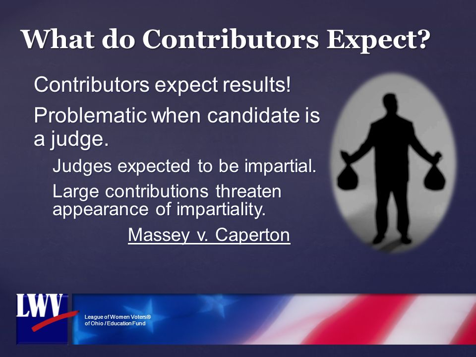 League of Women Voters® of Ohio / Education Fund Contributors expect results! Problematic when candidate is a judge. Judges expected to be impartial.