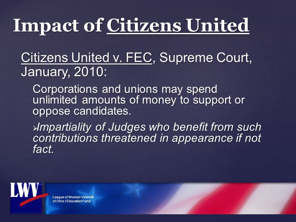League of Women Voters® of Ohio / Education Fund Impact of Citizens United Citizens United v. FEC, Supreme Court, January, 2010: Corporations and unio