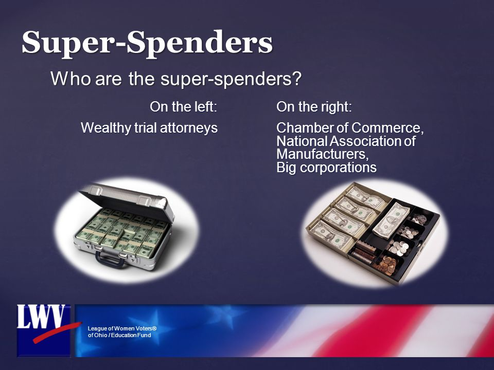 League of Women Voters® of Ohio / Education Fund Who are the super-spenders? On the left: Wealthy trial attorneys On the right: Chamber of Commerce, N