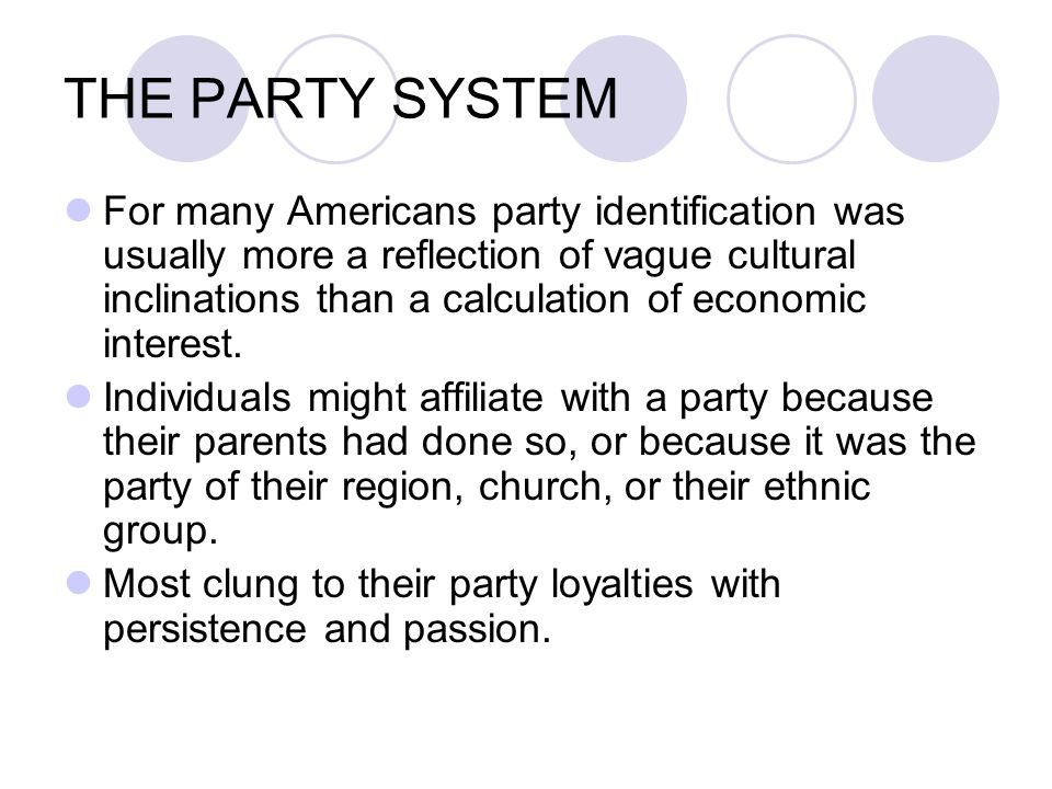 THE PARTY SYSTEM For many Americans party identification was usually more a reflection of vague cultural inclinations than a calculation of economic i