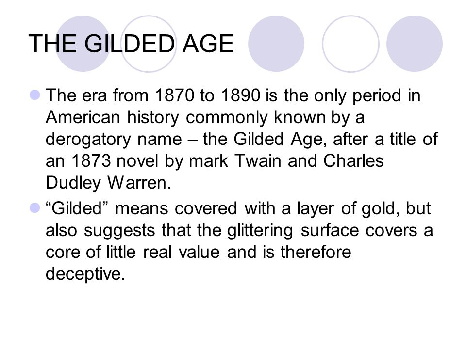 The era from 1870 to 1890 is the only period in American history commonly known by a derogatory name – the Gilded Age, after a title of an 1873 novel