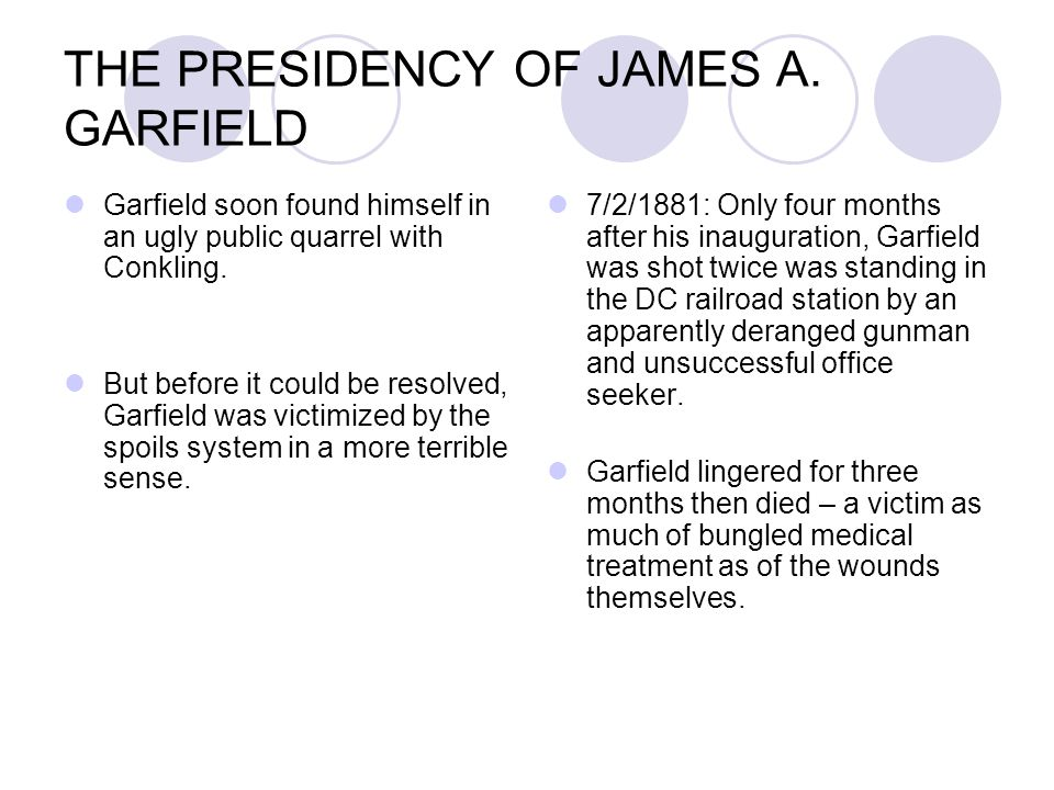 THE PRESIDENCY OF JAMES A. GARFIELD Garfield soon found himself in an ugly public quarrel with Conkling. But before it could be resolved, Garfield was