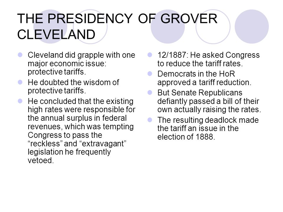 THE PRESIDENCY OF GROVER CLEVELAND Cleveland did grapple with one major economic issue: protective tariffs. He doubted the wisdom of protective tariff