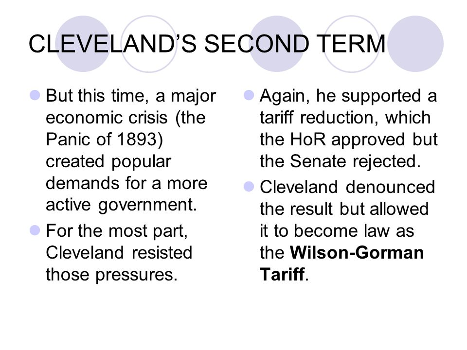CLEVELAND'S SECOND TERM But this time, a major economic crisis (the Panic of 1893) created popular demands for a more active government. For the most