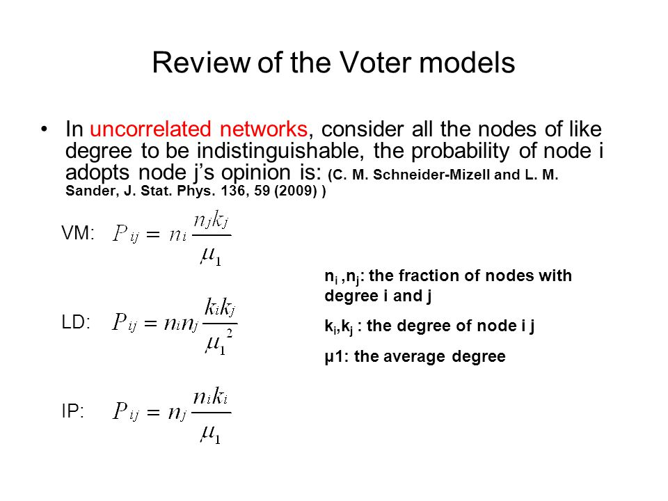 Review of the Voter models In uncorrelated networks, consider all the nodes of like degree to be indistinguishable, the probability of node i adopts node j's opinion is: (C.