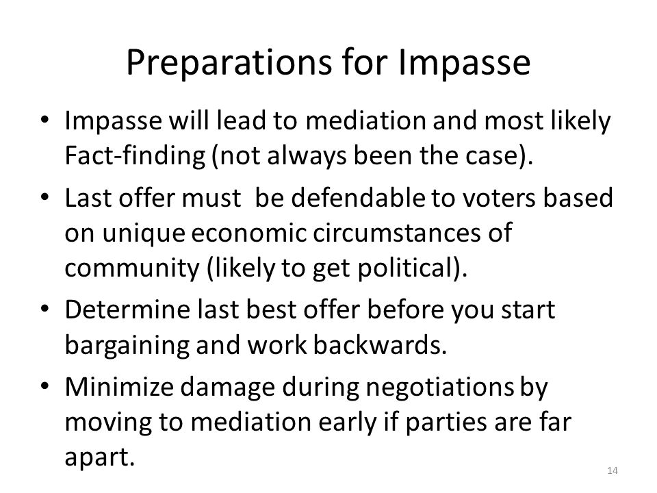 Preparations for Impasse Impasse will lead to mediation and most likely Fact-finding (not always been the case).