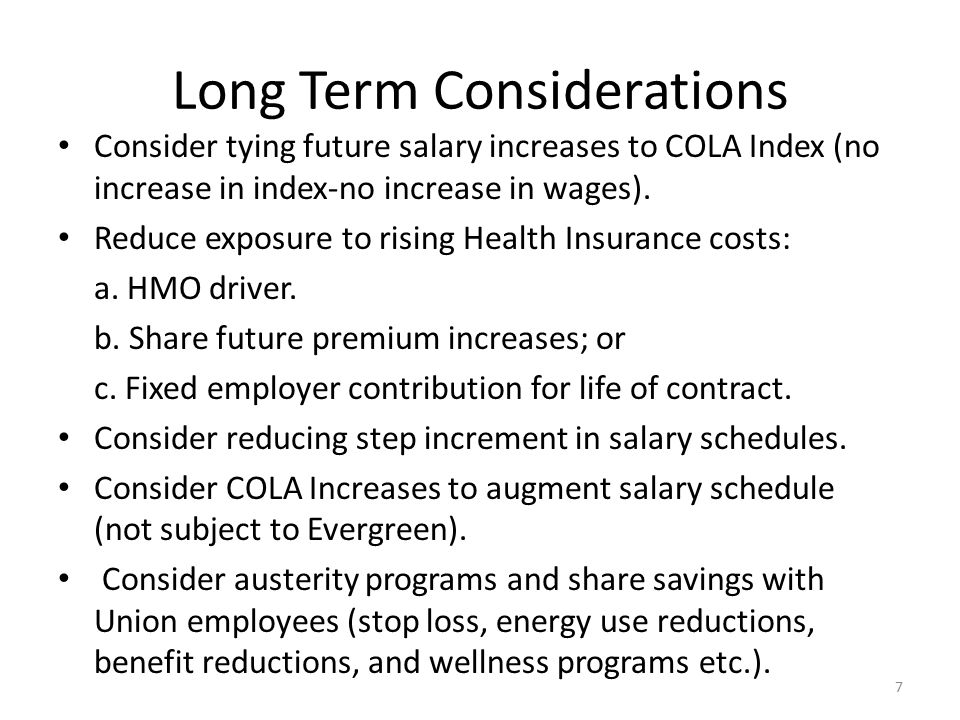 Long Term Considerations Consider tying future salary increases to COLA Index (no increase in index-no increase in wages).