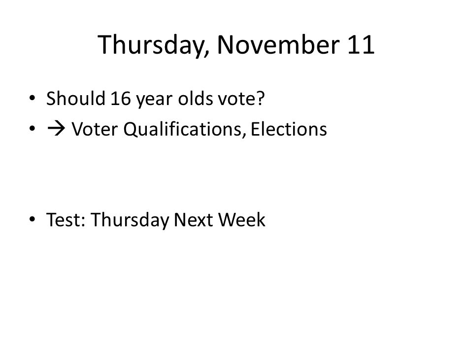 Thursday, November 11 Should 16 year olds vote.