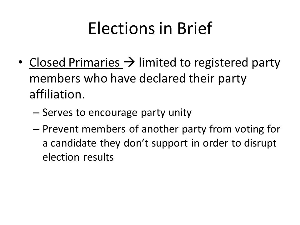 Elections in Brief Closed Primaries  limited to registered party members who have declared their party affiliation.