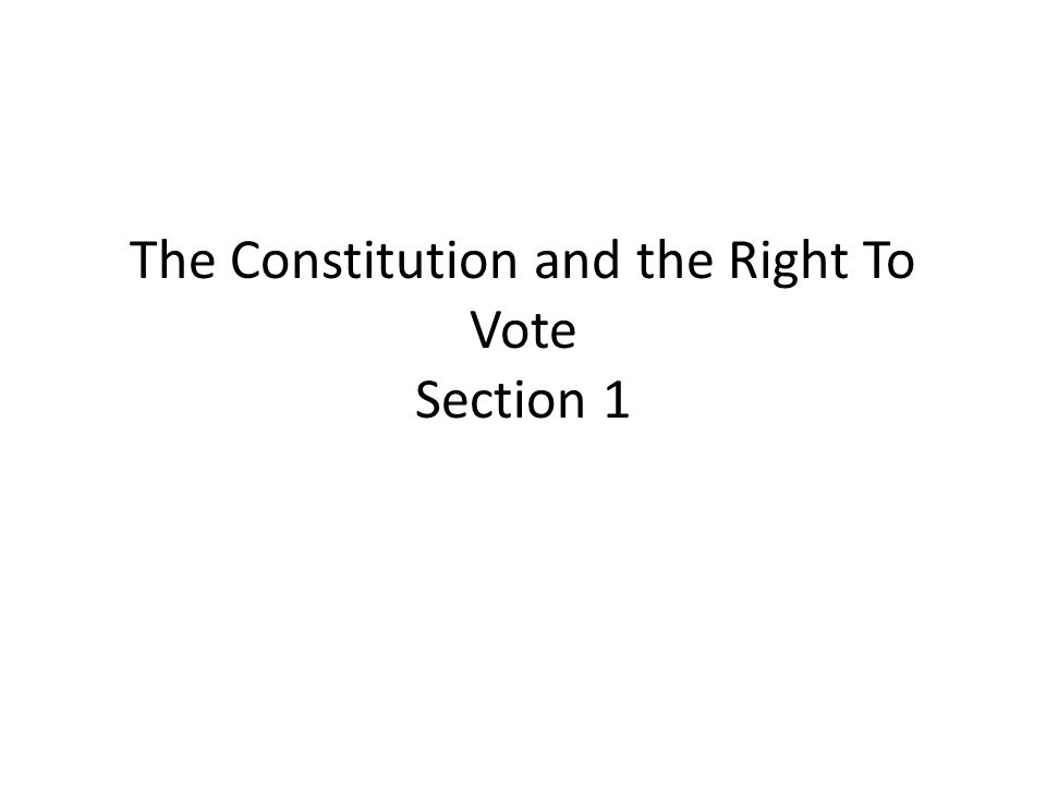 The Constitution and the Right To Vote Section 1