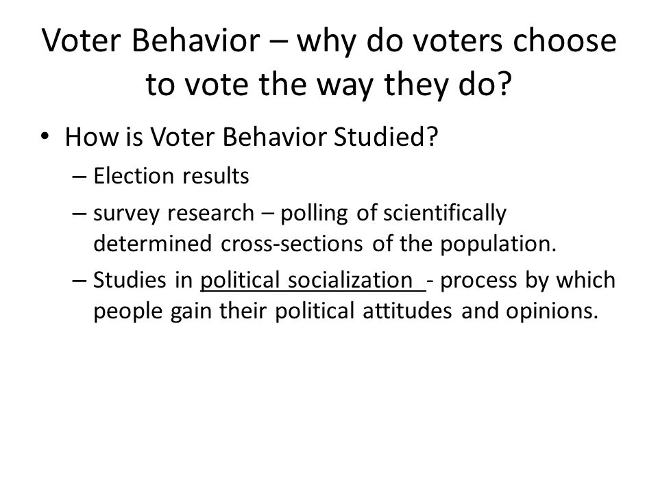 Voter Behavior – why do voters choose to vote the way they do.
