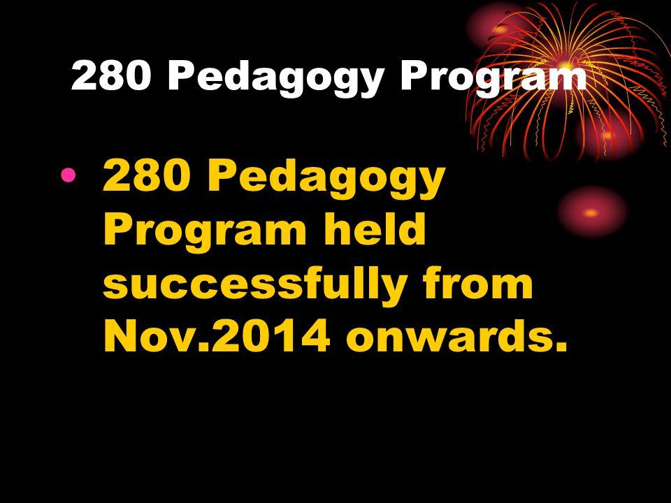 280 Pedagogy Program 280 Pedagogy Program held successfully from Nov.2014 onwards.