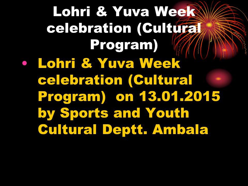 Lohri & Yuva Week celebration (Cultural Program) Lohri & Yuva Week celebration (Cultural Program) on 13.01.2015 by Sports and Youth Cultural Deptt. Am