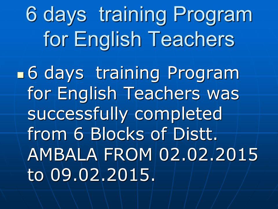 6 days training Program for English Teachers 6 days training Program for English Teachers was successfully completed from 6 Blocks of Distt. AMBALA FR