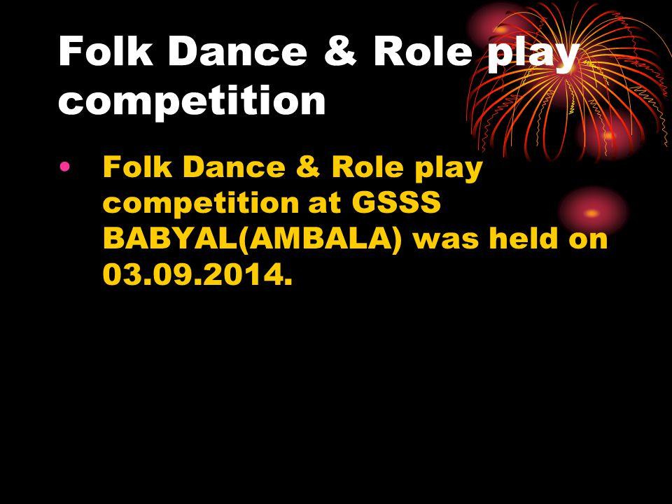 Folk Dance & Role play competition Folk Dance & Role play competition at GSSS BABYAL(AMBALA) was held on 03.09.2014.
