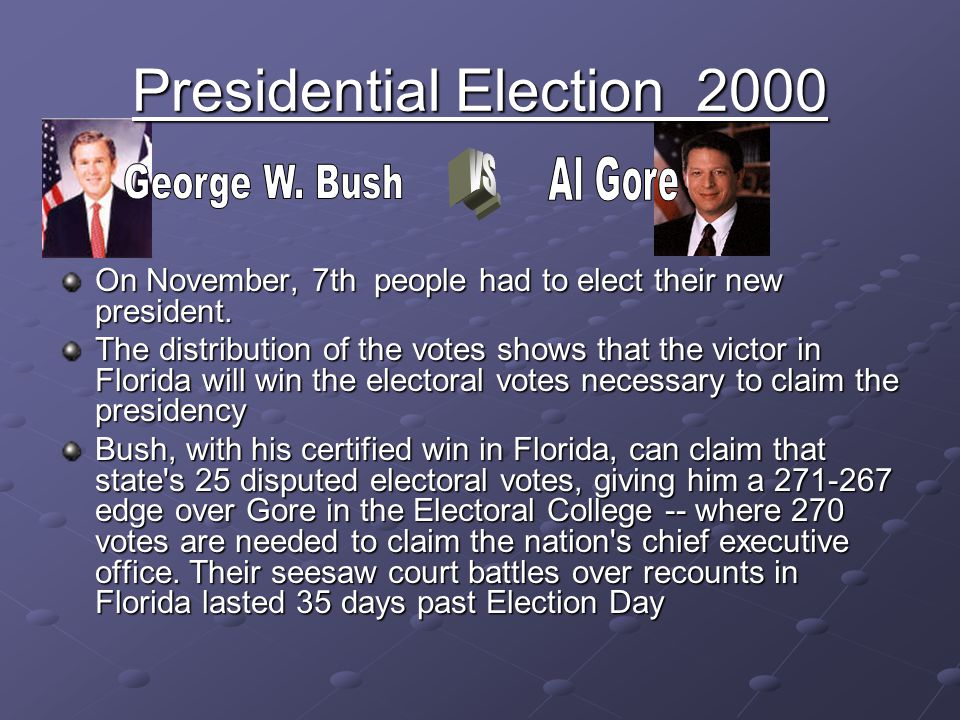 Presidential Election 2000 On November, 7th people had to elect their new president. The distribution of the votes shows that the victor in Florida wi
