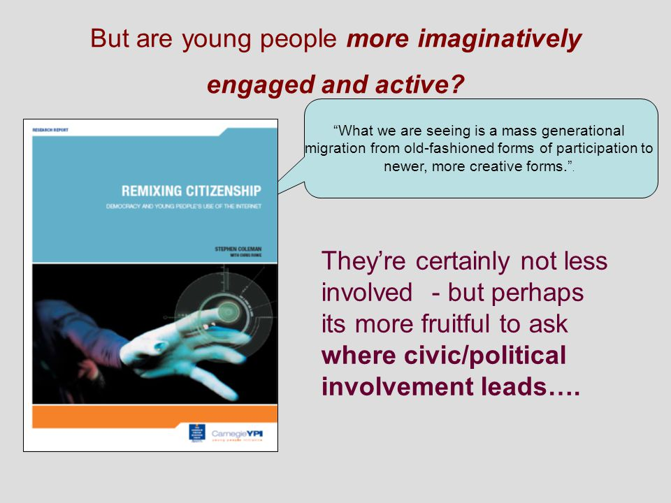 But are young people more imaginatively engaged and active.