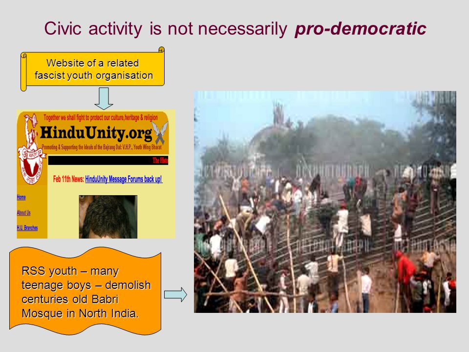 Civic activity is not necessarily pro-democratic RSS youth – many teenage boys – demolish centuries old Babri Mosque in North India.